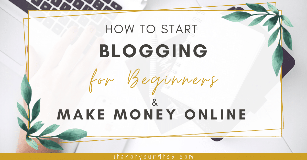 You are currently viewing How to Start Blogging for Beginners and Make Money Online?