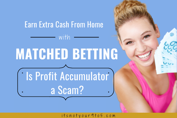 Earn Extra Cash From Home with Matched Betting – Is Profit Accumulator a Scam?