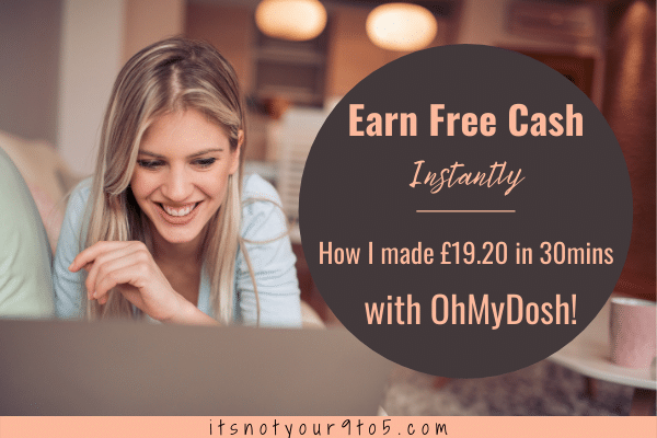 Earn Free Cash Instantly: How I Made £19.20 in 30min. with OhMyDosh!
