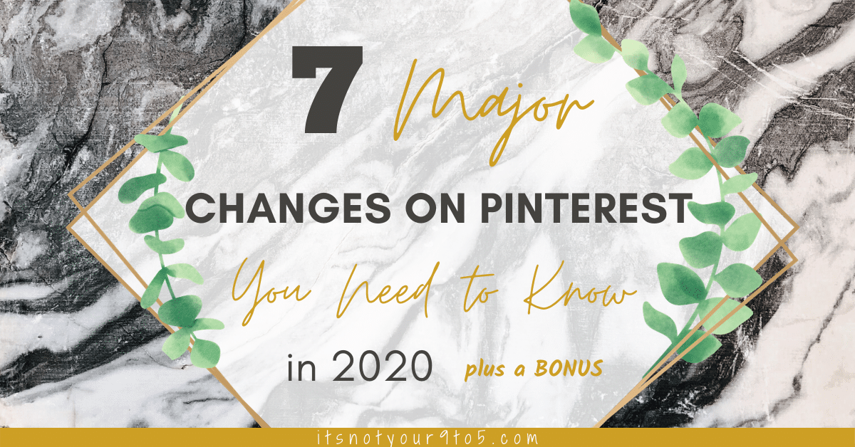 7 Major Changes on Pinterest You Need to Know in 2020 [Plus a Bonus]