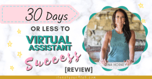 30 DAYS OR LESS TO VIRTUAL ASSISTANT SUCCESS [Review]