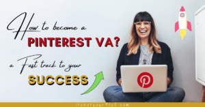 How to Become a Pinterest VA? A Fast Track To Your Success
