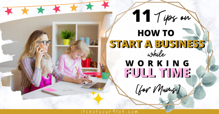 How to start a business while working full time for mums
