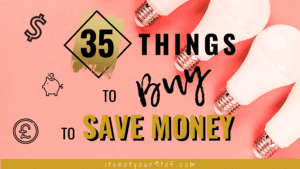 35 Things to Buy to Save Money