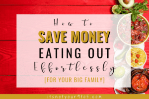How to Save Money Eating Out Effortlessly [for Your Big Family]?