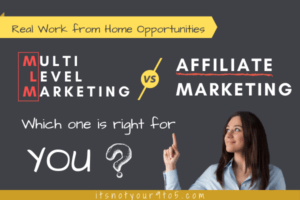 Real Work from Home Opportunities: MLM vs. Affiliate Marketing, Which is Right for YOU?
