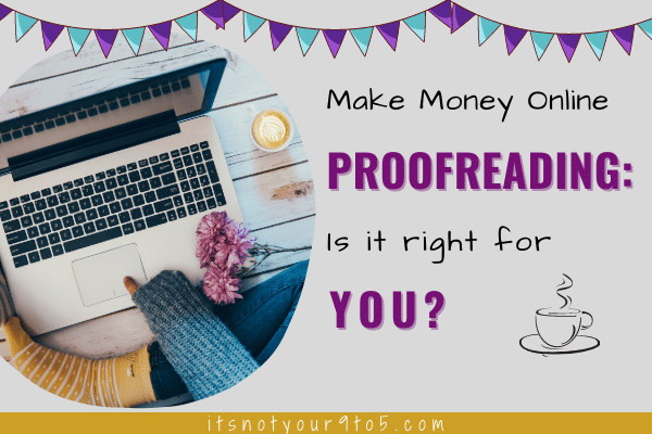 Make Money Proofreading Online – Is It for YOU?