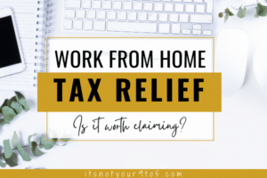 Work from Home Tax Relief, Is It Worth Claiming?