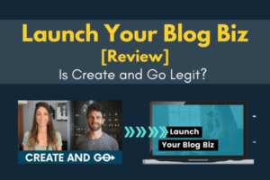 Is Create and Go Legit? Launch Your Blog Biz Course Review